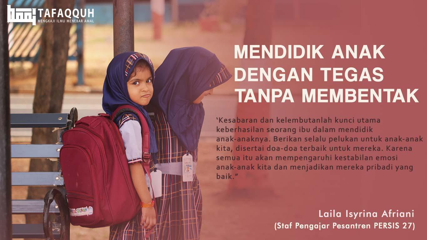 Mendidik Anak Dengan Tegas Tanpa Membentak Majalah Islam Digital Tafaqquh